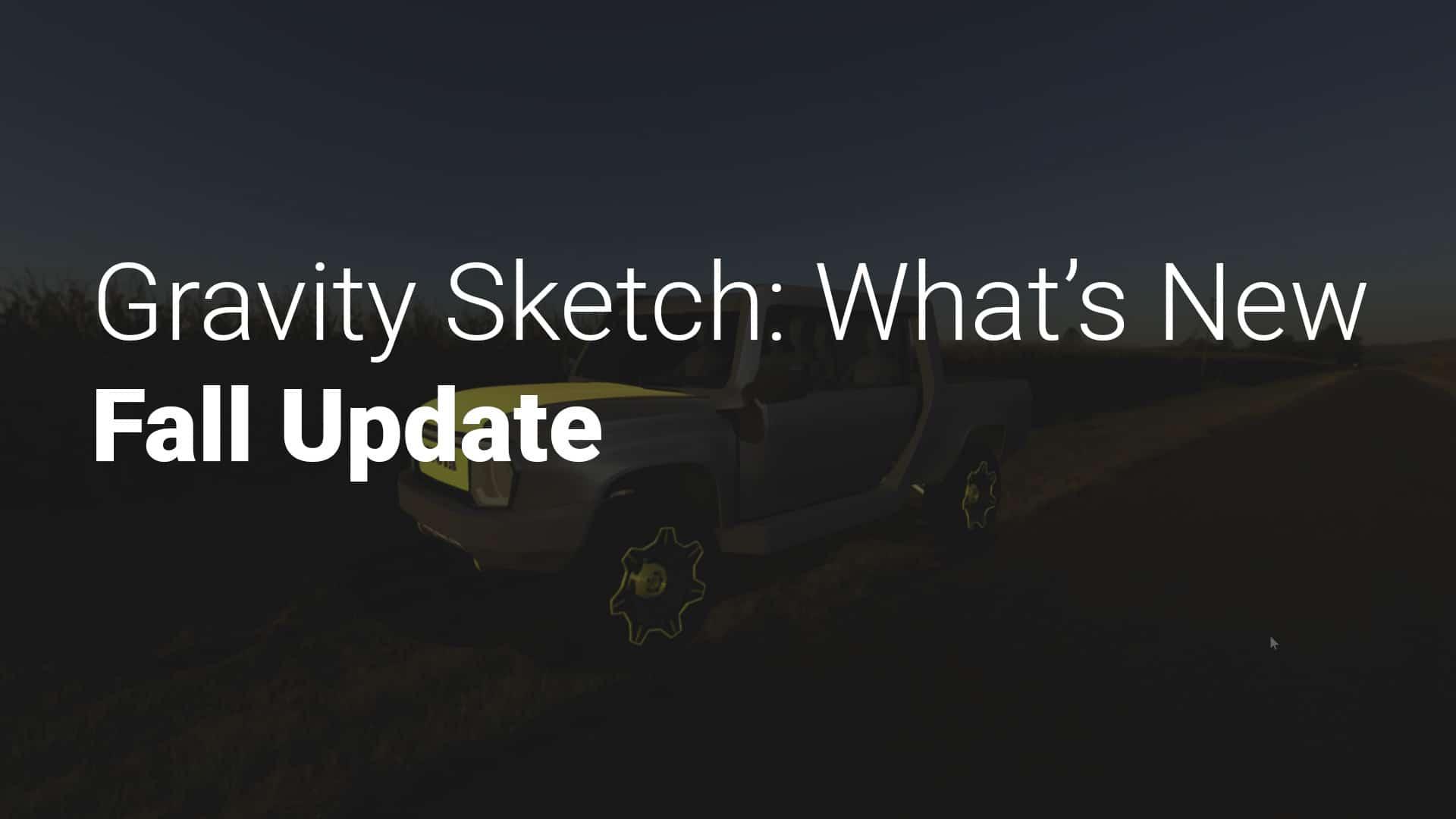 Gravity Sketch Fall 2021 Update